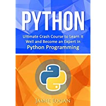 Python: Ultimate Crash Course to Learn It Well and Become an Expert in Python Programming (Hands-on Project, Learn Coding Fast, Machine Learning, Data Science)