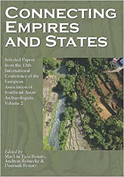 Book Connecting Empires and States: Selected Papers from the 13th International Conference of the European Association of Southeast Asian Archaeologists, Volume 2