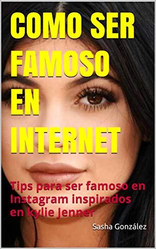 COMO SER FAMOSO EN INTERNET: Tips para ser famoso en Instagram inspirados en kylie Jenner