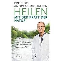 Heilen mit der Kraft der Natur: Meine Erfahrung aus Praxis und Forschung – Was wirklich hilft