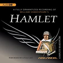 Hamlet: The Arkangel Shakespeare Performance by William Shakespeare Narrated by Simon Russell Beale, Imogen Stubbs, Jane Lapotaire, Bob Peck, Norman Rodway