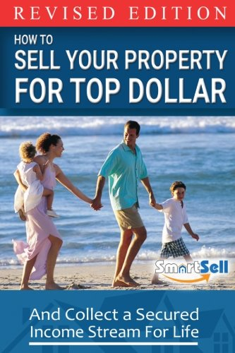 SmartSell: Sell Your Property For Top Dollar and Collect A Secured Income Stream For Life