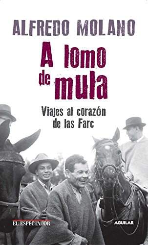 A lomo de mula / On the Mules Back: Journeys to the Heart of the FARC: Viajes al corazon de las Farc (Spanish Edition) [Alfredo Molano] (Tapa Blanda)