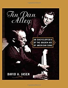 Tin Pan Alley: An Encyclopedia of the Golden Age of American Song by David A. Jasen (2003-06-25)