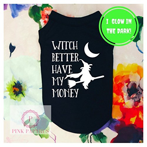 Witch Better Have My Money Dog Shirt by Pink Papyrus Co.