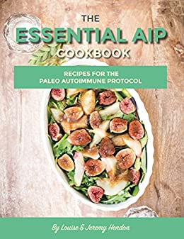 The essential aip cookbook 115 recipes for the paleo autoimmune the essential aip cookbook 115 recipes for the paleo autoimmune protocol diet including forumfinder Images