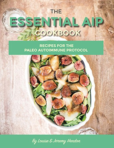 The Essential AIP Cookbook: 115 Recipes For The Paleo Autoimmune Protocol Diet Including AIP Meal Plan amp Food List