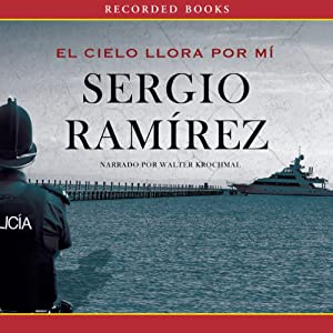 Amazon.com: El Cielo Llora por Mi [The Heavens Weep for Me] (Audible Audio Edition): Sergio Ramírez, Walter Krochmal, Recorded Books: Books