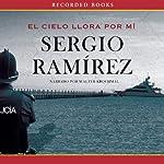 El Cielo Llora por Mi [The Heavens Weep for Me] | Sergio Ramírez