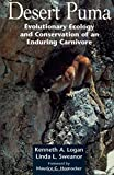 Desert Puma: Evolutionary Ecology And Conservation Of An Enduring Carnivore