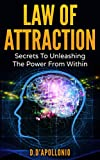 Download Law of Attraction: Secrets To Unleashing The Power From Within (money, happiness, love, success, achieve, dreams, visualisation techniques Book 1) in PDF ePUB Free Online