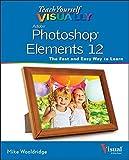 Teach Yourself Visually Photoshop Elements 12 (Teach Yourself VISUALLY (Tech))