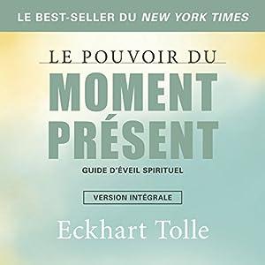 Le pouvoir du moment présent : Guide d'éveil spirituel   Livre audio Auteur(s) : Eckhart Tolle Narrateur(s) : René Gagnon, Caroline Boyer