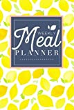 Meal Planner: Track And Plan Your Meals Weekly (52 Week Food Planner / Diary / Log / Journal / Calendar): Meal Prep And…
