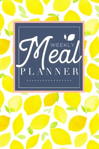 Meal Planner: Track And Plan Your Meals Weekly (52 Week Food Planner / Diary / Log / Journal / Calendar): Meal Prep And Planning Grocery List by Meal Planner