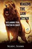 img - for Waking The Lion Within: Reclaiming Your Position In Christ book / textbook / text book