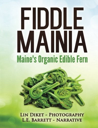 Fiddle Mainia: Maine's Organic Edible Fern by L. E. Barrett