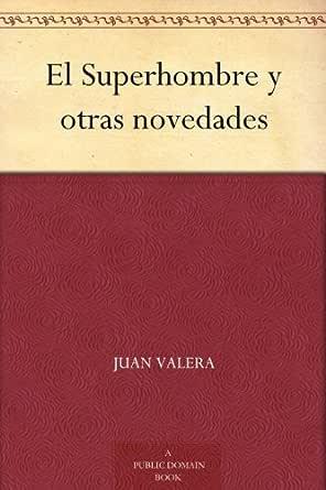 El Superhombre y otras novedades eBook: Valera, Juan: Amazon.es ...