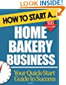 How to Start a Home Bakery Business: Start Up Tips to Boost Your Home Bakery Business Success
