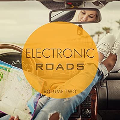 Electronic Roads, Vol. 2 (Amazing Road Trip Music)