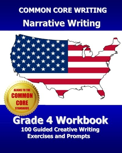 COMMON CORE WRITING Narrative Writing Grade 4 Workbook: 100 Guided Creative Writing Exercises and Prompts