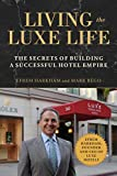 img - for Living the Luxe Life: The Secrets of Building a Successful Hotel Empire book / textbook / text book