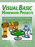 Visual Basic Homework Projects: An Intermediate Step-By-Step Tutorial