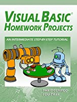 Visual Basic Homework Projects: An Intermediate Step-By-Step Tutorial, 15th Edition