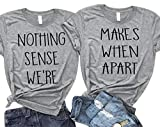Nothing Makes Sense When We're Apart Funny Matching Couples T Shirt Tees Tops Size M (Makes)