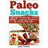 Paleo Snacks: 100 Super Healthy Paleo Snack Recipes - Important Details on the Popular Paleo Diet (Healthy & Fit Book 5)