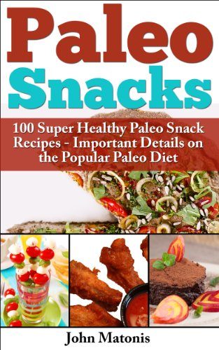 Paleo Snacks: 100 Super Healthy Paleo Snack Recipes - Important Details on the Popular Paleo Diet (Healthy & Fit Book 5) by John Matonis