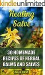 Healing Salve: 30 Homemade Recipes of...