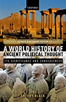 A WORLD HISTORY OF ANCIENT POLITICAL THOUGHT: ITS SIGNIFICANCE AND CONSEQUENCES