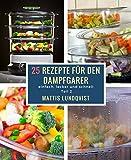 25 Rezepte für den Dampfgarer: einfach, lecker und schnell (German Edition)
