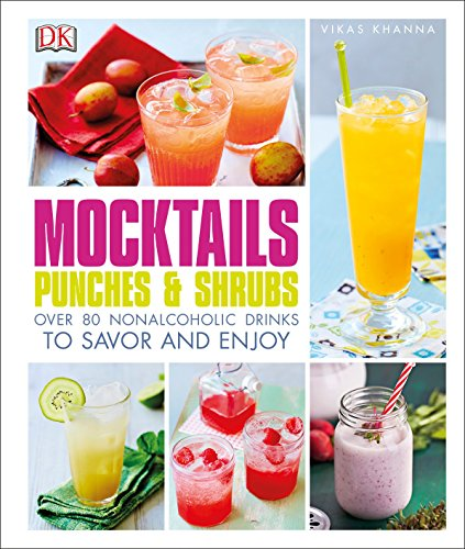 Mocktails, Punches, and Shrubs: Over 80 Nonalcoholic Drinks to Savor and Enjoy by Vikas Khanna