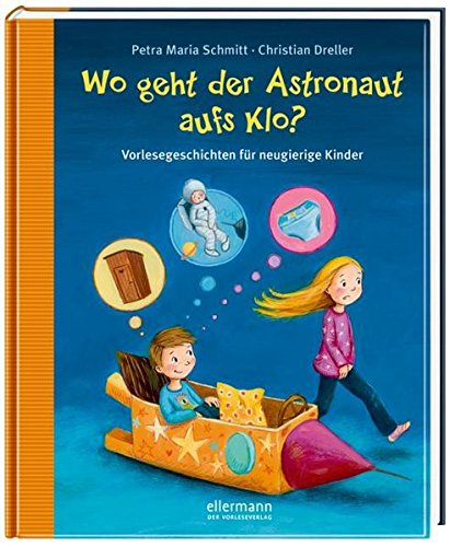 Wo geht der Astronaut aufs Klo? (Fragenbücher) Gebundenes Buch – 17. Juli 2015 Christian Dreller Petra Maria Schmitt Heike Vogel Ellermann