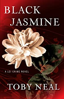Black Jasmine (Lei Crime, Book 3) by [Neal, Toby]