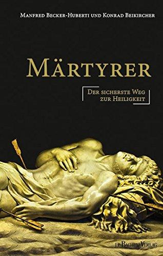 Märtyrer: Der sicherste Weg zur Heiligkeit