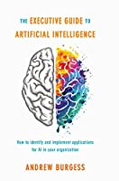 The Executive Guide to Artificial Intelligence Front Cover