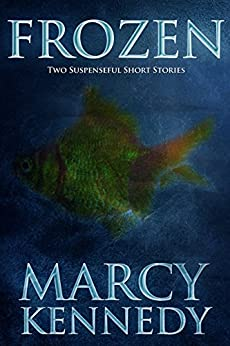 Frozen: Two Suspenseful Short Stories by [Kennedy, Marcy]