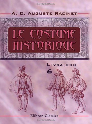 Auguste Racinet Costume History (Le costume historique: Livraison 6. Angleterre - Écosse - Hollande - Allemagne - Suisse (French Edition))