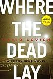Where the Dead Lay, David Levien, 038552367X