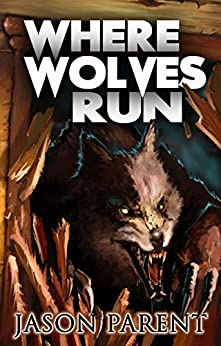 Where Wolves Run: A Novella of Horror by [Parent, Jason]