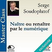 Naître ou renaître par le numérique (Master Class) | Serge Soudoplatoff