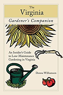 The Virginia Gardener's Companion: An Insider's Guide to Low-Maintenance Gardening in Virginia (Gardening Series)