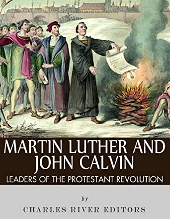 biographies of martin luther and john calvin the leaders of the protestant reformation The final sunday of october marks our annual observance of reformation sunday on reformation sunday, we celebrate the tradition that grounds our faith.