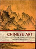Chinese Art: Masterpieces in Painting, Sculpture and Architecture