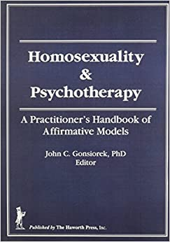 A Guide to Psychotherapy With Gay and Lesbian Clients: Practitioner's Handbook of Affirmative Models (Journal of Homosexuality : Vol 7, Numbers 2-3)