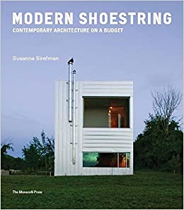Modern Shoestring Contemporary Architecture On A Budget Susanna