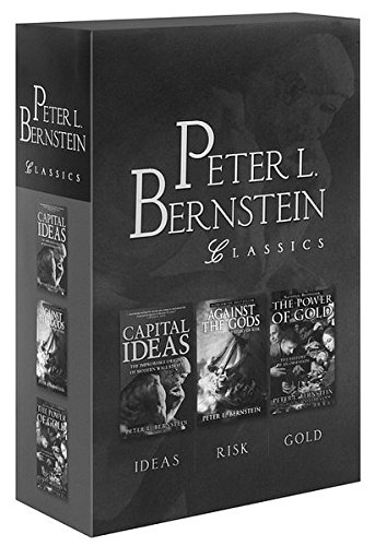 Peter L. Bernstein Classics Boxed Set : Capital Ideas, Against the Gods, The Power of Gold